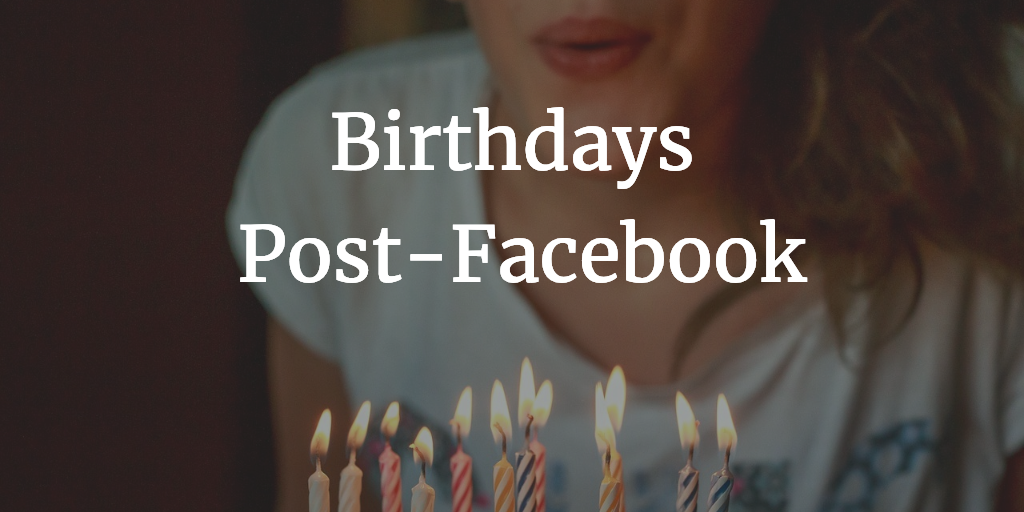Birthday AF (After Facebook)